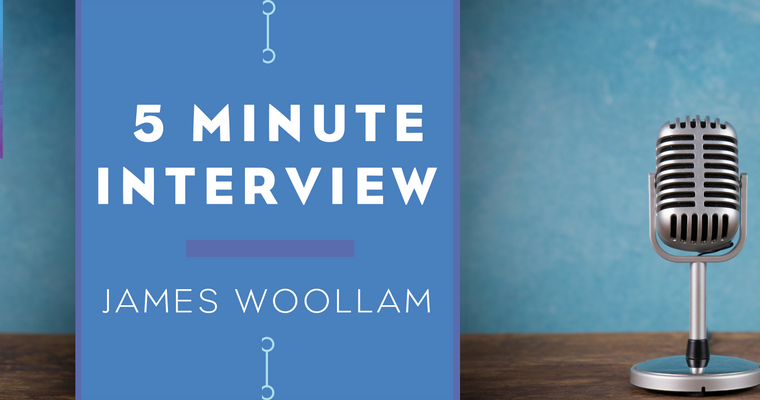 5 Minute Interview with James Woollam