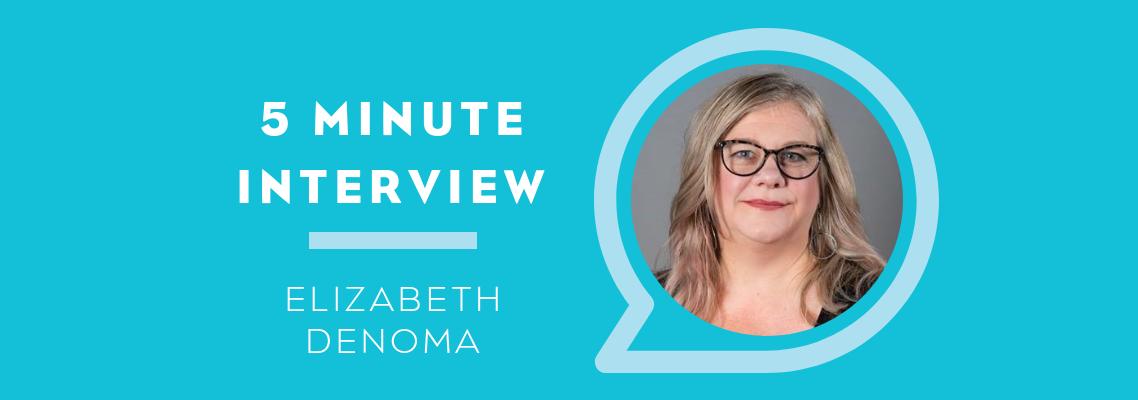 5 Minutes with Elizabeth DeNoma