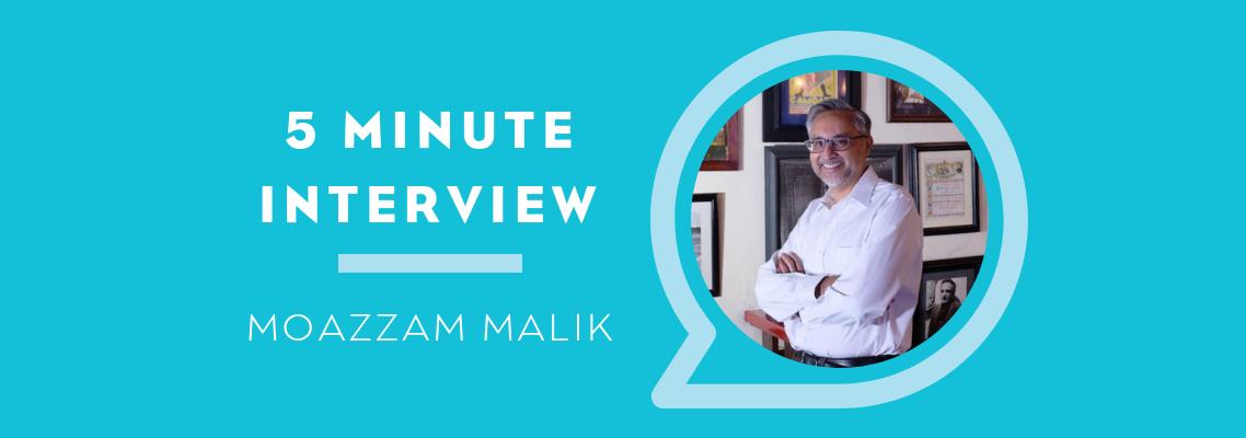 5 Minutes with Moazzam Malik